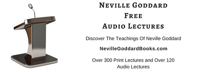 Listen to over 120 lectures by The World's Greatest Mystic, Neville Goddard