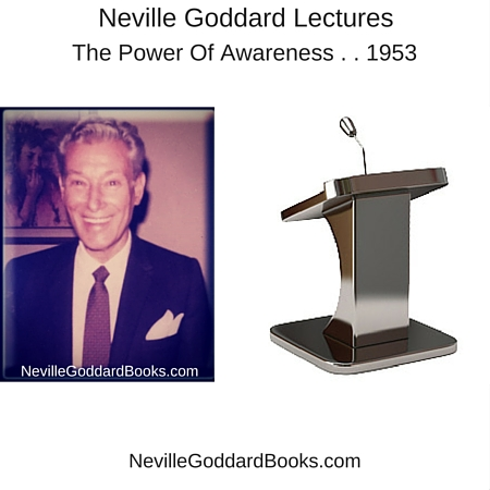 Neville Goddard Lecture - The Power Of Awareness . . 1953